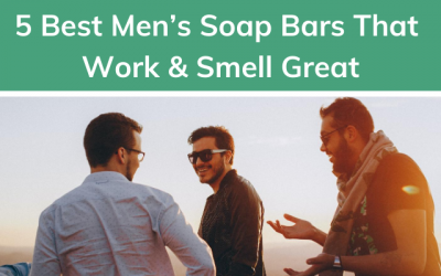 5 Best Men's Soap Bars That Work & Smell Great