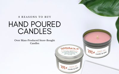 8 Reasons to Buy Hand Poured Candles Over Mass-Produced Store-Bought Candles
